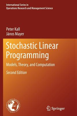 Stochastic Linear Programming: Models, Theory, and Computation - Kall, Peter, and Mayer, Janos