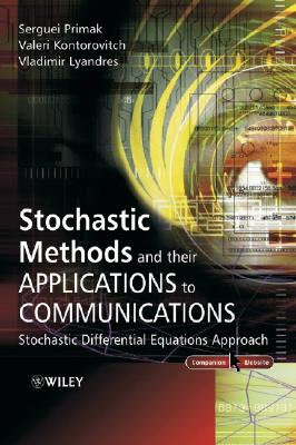 Stochastic Methods and Their Applications to Communications: Stochastic Differential Equations Approach - Primak, Serguei