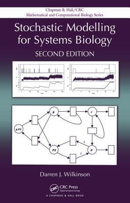 Stochastic Modelling for Systems Biology - Wilkinson, Darren J.