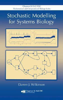 Stochastic Modelling for Systems Biology - Wilkinson, Darren J