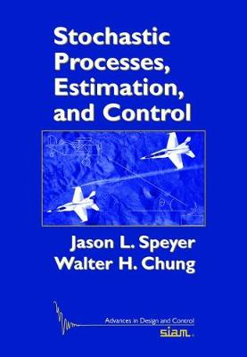 Stochastic Processes, Estimation, and Control - Speyer, Jason L., and Chung, Walter H.