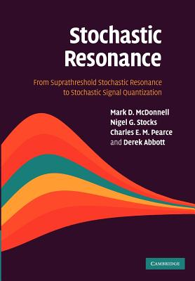 Stochastic Resonance: From Suprathreshold Stochastic Resonance to Stochastic Signal Quantization - McDonnell, Mark D., and Stocks, Nigel G., and Pearce, Charles E. M.