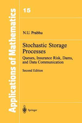Stochastic Storage Processes: Queues, Insurance Risk, Dams, and Data Communication - Prabhu, N U