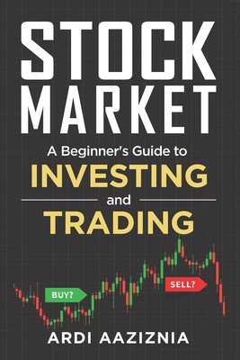 Stock Market Explained: A Beginner's Guide to Investing and Trading in the Modern Stock Market - Aziz, Andrew, and Aaziznia, Ardi