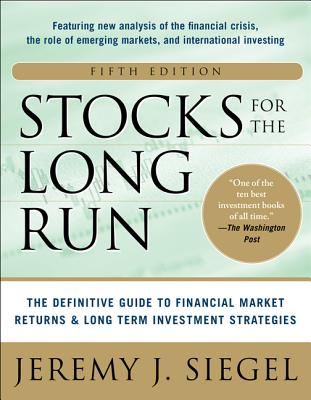 Stocks for the Long Run 5/E: The Definitive Guide to Financial Market Returns & Long-Term Investment Strategies - Siegel, Jeremy J