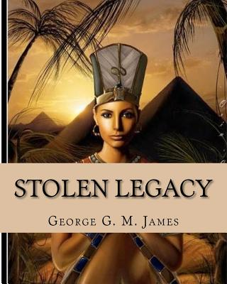 Stolen Legacy: With Illustrations - James, George G M