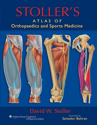 Stoller's Atlas of Orthopaedics and Sports Medicine - Stoller, David W, MD, Facr