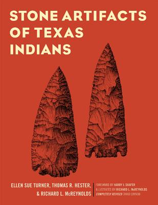 Stone Artifacts of Texas Indians - Turner, Ellen Sue, and Hester, Thomas R, and Shafer, Harry J (Foreword by)