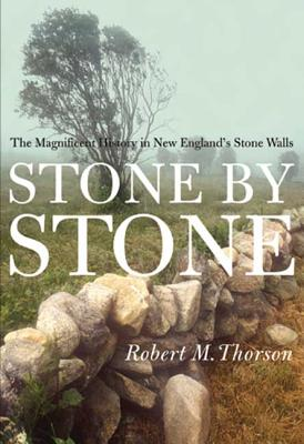 Stone by Stone: The Magnificent History in New England's Stone Walls - Thorson, Robert