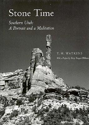 Stone Time: Southern Utah: A Portrait and a Meditation - Watkins, T H, and Williams, Terry Tempest (Foreword by)