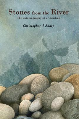 Stones from the River: The Autobiography of a Christian - Sharp, Christopher J