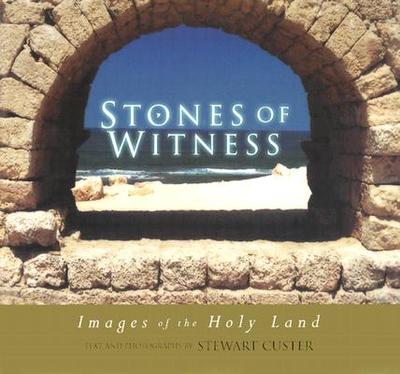 Stones of Witness: Images of the Holy Land - Custer, Stewart (Text by)