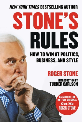 Stone's Rules: How to Win at Politics, Business, and Style - Stone, Roger, and Carlson, Tucker (Foreword by)