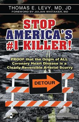 Stop America's #1 Killer!: Proof That the Origin of All Coronary Heart Disease Is a Clearly Reversible Arterial Scurvy. - Levy, MD Jd, and Whitaker, MD Julian (Foreword by)