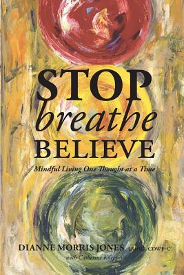 Stop Breathe Believe: Mindful Living One Thought at a Time - Jones, Dianne Morris
