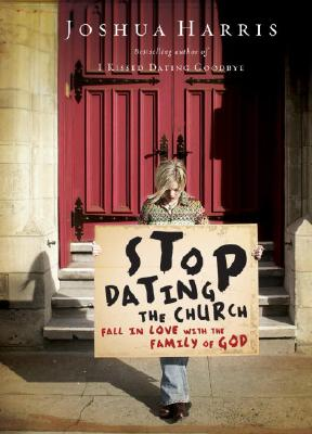 Stop Dating the Church!: Fall in Love with the Family of God - Harris, Joshua