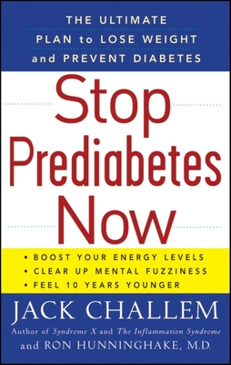 Stop Prediabetes Now: The Ultimate Plan to Lose Weight and Prevent Diabetes - Challem, Jack, and Hunninghake, Ron