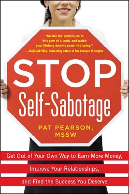 Stop Self-Sabotage: Get Out of Your Own Way to Earn More Money, Improve Your Relationships, and Find the Success You Deserve - Pearson, Pat