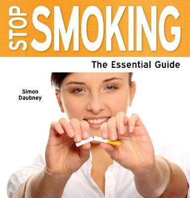 Stop Smoking: The Essential Guide - Daubney, Simon