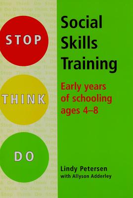 Stop Think Do Social Skills Training: Early Years of Schooling ages 4-8 - Petersen, Lindy, and Adderley, Allyson