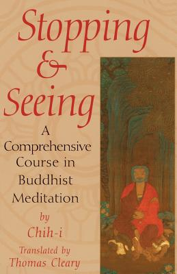 Stopping and Seeing: A Comprehensive Course in Buddhist Meditation - Cleary, Thomas
