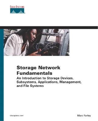Storage Networking Fundamentals: An Introduction to Storage Devices, Subsystems, Applications, Management, and File Systems - Farley, Marc