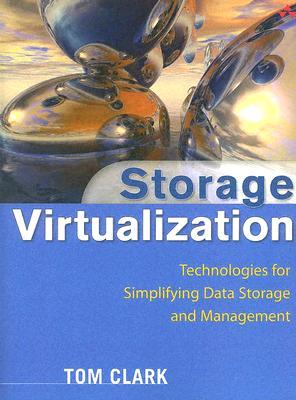 Storage Virtualization: Technologies for Simplifying Data Storage and Management - Clark, Tom