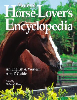 Storey's Horse-Lover's Encyclopedia: An English & Western A-To-Z Guide - Burns, Deborah (Editor)