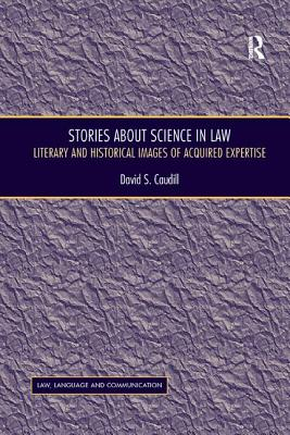 Stories about Science in Law: Literary and Historical Images of Acquired Expertise - Caudill, David S