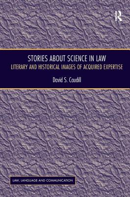 Stories About Science in Law: Literary and Historical Images of Acquired Expertise - Caudill, David S.