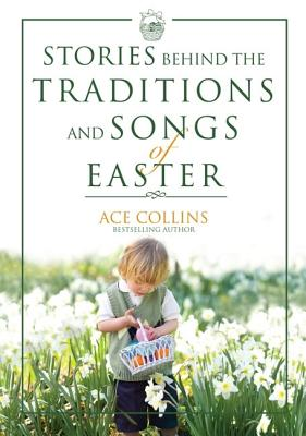 Stories Behind the Traditions and Songs of Easter - Collins, Ace
