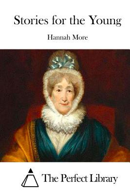 Stories for the Young - More, Hannah, and The Perfect Library (Editor)