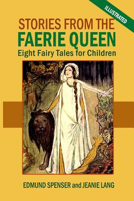 Stories From the Faerie Queen: Eight Fairy Tales for Children - Lang, Jeanie, and Spenser, Edmund