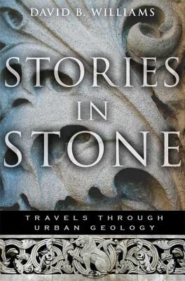 Stories in Stone: Travels Through Urban Geology - Williams, David B