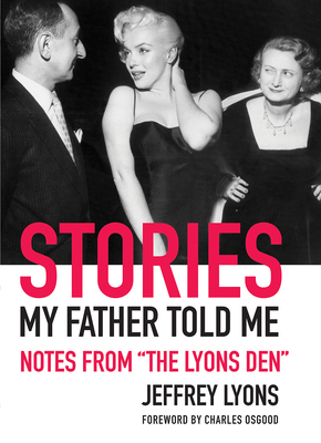 """Stories My Father Told Me: Notes from """"The Lyons Den"""" - Lyons, Jeffrey, and Osgood, Charles (Foreword by)"""