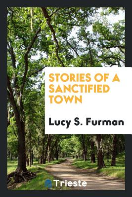 Stories of a Sanctified Town - Furman, Lucy S