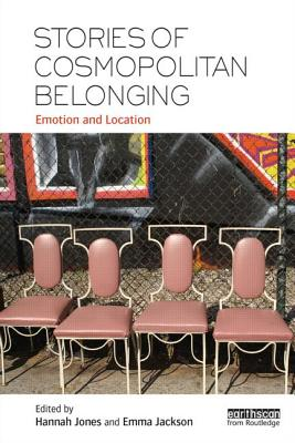 Stories of Cosmopolitan Belonging: Emotion and Location - Jones, Hannah (Editor), and Jackson, Emma (Editor)