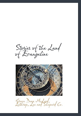 Stories of the Land of Evangeline - McLeod, Grace Dean, and Lothrop, Lee And Shepard Co (Creator)