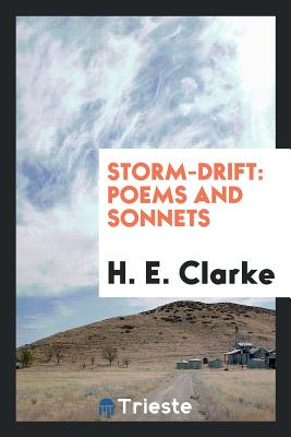 Storm-Drift: Poems and Sonnets - Clarke, H E
