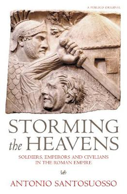 Storming The Heavens: Soldiers, Emperors and Civilians in the Roman Empire - Santosuosso, Antonio
