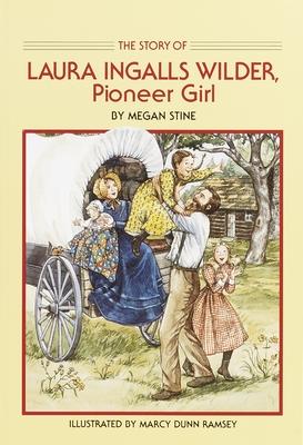 Story of Laura Ingalls Wilder: Pioneer Girl - Stine, Megan