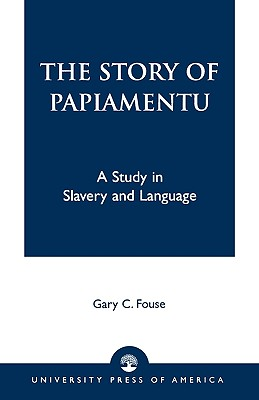 Story of Papiamentu: A Study in Slavery and Language - Fouse, Gary C