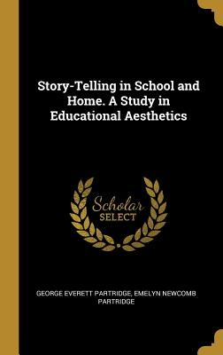 Story-Telling in School and Home. a Study in Educational Aesthetics - Partridge, George Everett, and Partridge, Emelyn Newcomb