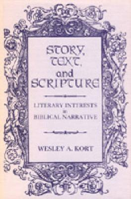 Story, Text, and Scripture: Literary Interests in Biblical Narrative - Kort, Wesley A