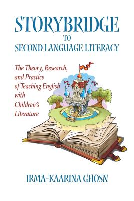 Storybridge to Second Language Literacy: The Theory, Research and Practice of Teaching English with Children's Literature - Ghosn, Irma-Kaarina