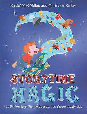 Storytime Magic: 400 Fingerplays, Flannelboards, and Other Activities - MacMillan, Kathy, and Kirker, Christine
