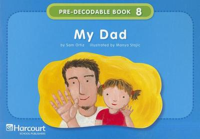 Storytown: Pre-Decodable/Decodable Book Story 2008 Grade K My Dad - HSP, and Harcourt School Publishers (Prepared for publication by)