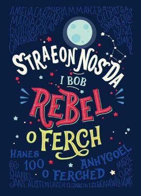Straeon Nos Da i Bob Rebel o Ferch - Hanes 100 o Ferched Anhygoel - Favilli, Elena, and Cavallo, Francesca, and Elen, Angharad (Translated by)