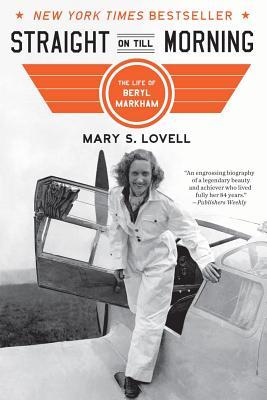 Straight on Till Morning: The Life of Beryl Markham - Lovell, Mary S