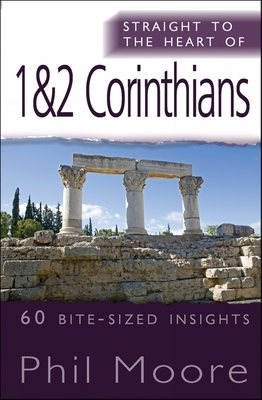 Straight to the Heart of 1 & 2 Corinthians: 60 bite-sized insights - Moore, Phil